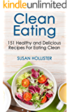 Clean Eating: 151 Healthy and Delicious Recipes For Eating Clean (Clean Eating Cookbook with Delicious and Healthy…