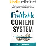The Profitable Content System: The Entrepreneur's Guide to Creating Wildly Profitable Content Without Burnout (English Editio