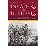 Invaders and Infidels (Book 1): From Sindh to Delhi: The 500-Year Journey of Islamic Invasions
