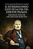 EL EXTRAORDINARIO CASO DE LA HIJA DEL DOCTOR VELAGOS (TODOS LOS MUERTOS. LOS CAPÍTULOS PERDIDOS) (Spanish Edition)