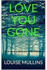 Love You Gone: 'An intensely gripping psychological thriller' Kindle Edition