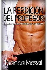 La Perdición del Profesor: Romance y Sexo Prohibido con su Alumna (Novela Romántica y Erótica) Versión Kindle