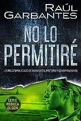 No lo permitiré: Un relato policíaco de asesinatos, misterio y conspiraciones (Rebeca Olsen nº 2) Versión Kindle