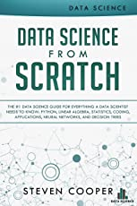 Data Science from Scratch: The #1 Data Science Guide for Everything A Data Scientist Needs to Know: Python, Linear Algebra, Statistics, Coding, Applications, Neural Networks, and Decision Tree