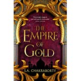 The Empire of Gold: Escape to a city of adventure, romance, and magic in this thrilling epic fantasy trilogy (The Daevabad Tr