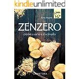 Zenzero: Come usarlo e cucinarlo
