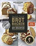 Brot backen in Perfektion mit Sauerteig - Das Plötz-Prinzip! - Vollendete Ergebnisse statt Experimente - 60…