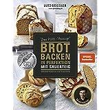 Brot backen in Perfektion mit Sauerteig: Das Plötz-Prinzip! Vollendete Ergebnisse statt Experimente - 60 Brotklassiker - Lutz