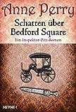 Schatten über Bedford Square: Ein Inspektor-Pitt-Roman (Die Thomas & Charlotte-Pitt-Romane 19)