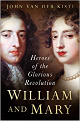 William and Mary: Heroes of the Glorious Revolution Kindle Edition