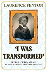 'I Was Transformed' Frederick Douglass: An American Slave in Victorian Britain Kindle Edition
