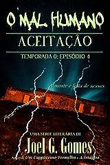 ACEITAÇÃO: Um conto de mistério fantástico sobre aceitar o que não se pode mudar e responsabilidades às quais não se pode fugir (O Mal Humano - Temporada 0 Livro 4) (Portuguese Edition) Kindle Edition