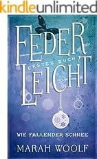 FederLeicht. Wie fallender Schnee (FederLeichtSaga 1)