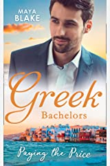 Greek Bachelors: Paying The Price: What the Greek's Money Can't Buy / What the Greek Can't Resist / What The Greek Wants Most (Mills & Boon M&B) Kindle Edition
