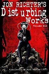 Jon Richter's Disturbing Works (Volume One): A Collection Of Dark Stories Kindle Edition
