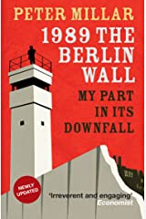 1989: The Berlin Wall: My Part in its Downfall Kindle Edition