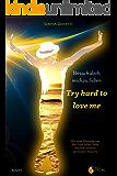 Try hard to love me / Versuch doch, mich zu lieben