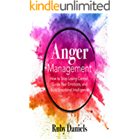 Anger Management : How to Stop Losing Control, Guide Your Emotions, and Build Emotional Intelligence