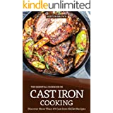 The Essential Cookbook on Cast Iron Cooking: Discover More Than 25 Cast Iron Skillet Recipes