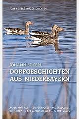 Dorfgeschichten aus Niederbayern: Fünf heitere Kurzgeschichten Kindle Ausgabe