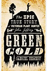 Green Gold: The Epic True Story of Victorian Plant Hunter John Jeffrey Kindle Edition