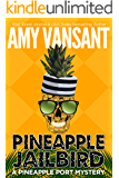 Pineapple Jailbird: A Pineapple Port Mystery: Book Eight - A funny, thrilling & cozy (ish) mystery (Pineapple Port…