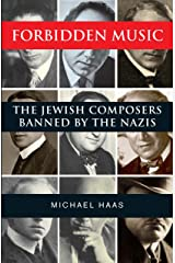 Forbidden Music: The Jewish Composers Banned by the Nazis Kindle Edition