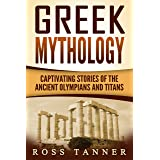 Greek Mythology: Captivating Stories of the Ancient Olympians and Titans (Heroes and Gods, Ancient Myths) (English Edition)
