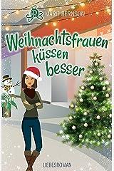 Weihnachtsfrauen küssen besser: Liebesroman Kindle Ausgabe