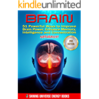 BRAIN: 51 Powerful Ways to Improve Brain Power, Enhance Memory, Intelligence and Concentration NATURALLY! (MEMORY…