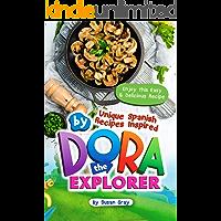 Unique Spanish Recipes Inspired by Dora The Explorer: Enjoy this Easy & Delicious Recipe