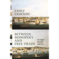 Between Monopoly and Free Trade: The English East India Company, 1600–1757 (Princeton Analytical Sociology Series Book 1…