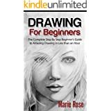 Drawing for Beginners: The Complete Step By Step Beginner's Guide to Amazing Drawing in Less than an Hour (Draw Cool Stuff, D