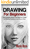 Drawing for Beginners: The Complete Step By Step Beginner's Guide to Amazing Drawing in Less than an Hour (Draw Cool…