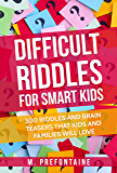 Difficult Riddles For Smart Kids: 300 Difficult Riddles And Brain Teasers Families Will Love (Books for Smart Kids Book 1)