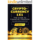 Cryptocurrency 1x1 - The Guide to Financial Freedom : How you deeply understand blockchain, invest in cryptocurrencies…
