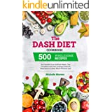 The Dash Diet Cookbook: 500 Wholesome Recipes for Flavorful Low-Sodium Meals. The Complete Dash Diet Cooking Guide for Beginn