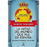 La mitad del mundo que fue de España: Una historia verdadera, casi increible (NO FICCIÓN)