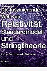 Die faszinierende Welt von Relativität, Standardmodell und Stringtheorie: Auf der Suche nach der Weltformel (Faszinierende Physik 2) Kindle Ausgabe