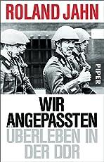 Wir Angepassten: Überleben in der DDR