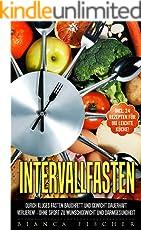 Intervallfasten - Bauchfett und Gewicht durch kluges Fasten dauerhaft verlieren - Ohne Sport zu Wunschgewicht und Darmgesundheit - Incl. 24 Rezepte für die Leichte Küche!