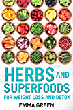 Herbs and Superfoods: For Weight Loss and Detox (Emma Greens weight loss books Book 8) (English Edition)