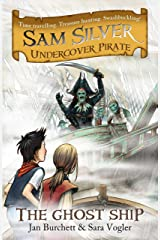 The Ghost Ship: Book 2 (Sam Silver: Undercover Pirate 1) Kindle Edition