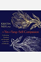 The Yin and Yang of Self-Compassion: Cultivating Kindness and Strength in the Face of Difficulty Audio CD