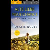 Alte Liebe, Neue Chance: Ein Heimatroman