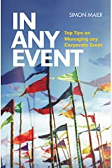 In Any Event: Top Tips on Managing any Corporate Event Kindle Edition