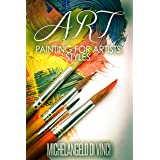 Art: Painting For Artists - Styles: Acrylic And Oil Painting (art history, art books, art theory, art techniques Book 2)