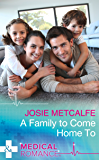 A Family To Come Home To (Mills & Boon Medical)