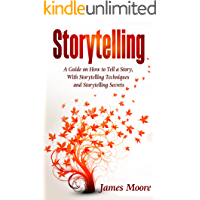 Storytelling: a Guide on How to Tell a Story with Storytelling Techniques and Storytelling Secrets (Public Speaking, Ted…
