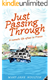 Just Passing Through: A nomadic life afloat in France